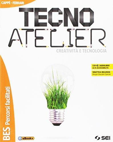 Tecno atelier. Creatività e tecnologia. BES. Per la Scuola media. Con e-book. Con espansione online