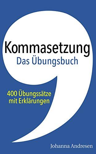 Kommasetzung – Das Übungsbuch: 400 Übungssätze mit Erklärungen. Das Übungsbuch zum Crashkurs für Studierende (Crashkurs: Rechtschreibung und Zeichensetzung 2)