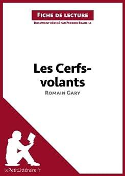 Les Cerfs-volants de Romain Gary (Fiche de lecture): Résumé complet et analyse détaillée de l'oeuvre par [Beaufils, Perrine, lePetitLittéraire.fr,]