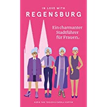 In Love with Regensburg: Ein charmanter Stadtführer für Frauen