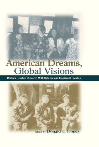 American Dreams, Global Visions: Dialogic Teacher Research With Refugee and Immigrant Families (Sociocultural, Political, and Historical Studies in Education)