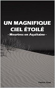 Un Magnifique Ciel Etoilé: Meurtres en Aquitaine - Kiyak Patrick