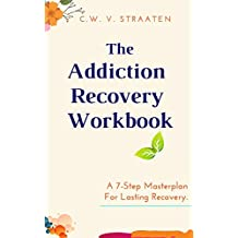 The Addiction Recovery Workbook: A 7-step Master Plan For Lasting Recovery, Written By A Former Addict (Addiction books) (English Edition)