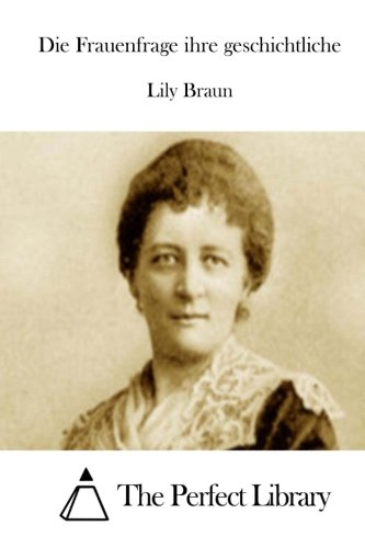 Die Frauenfrage ihre geschichtliche (Perfect Library)