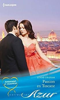 Passion en Toscane : T4 - Amoureuses et insoumises par [Graham, Lynne]