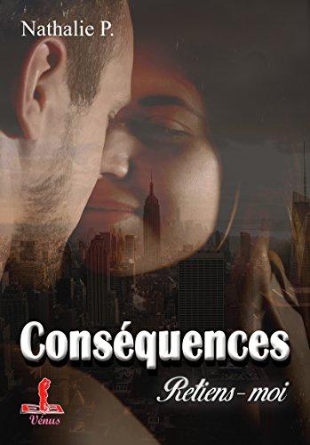 Conséquences tome 4: Retiens-moi par [P., Nathalie]