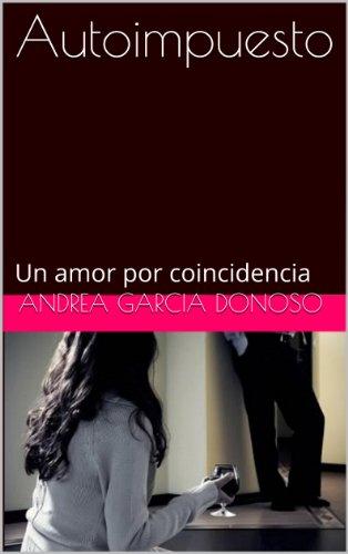 Autoimpuesto: Un amor por coincidencia por Andrea Garcia Donoso