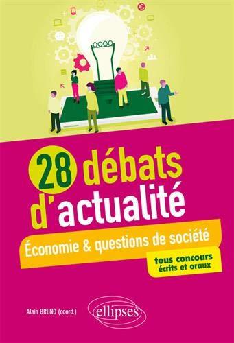28 débats d'actualité - Économie et questions de société - tous concours - écrits et oraux par Collectif