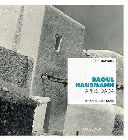 Raoul Hausmann. Aprs Dada de Ccile Bargues ( 17 avril 2015 )