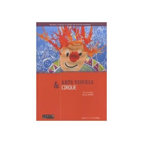 Arts visuels & cirque de Yves Le Gall,Nicole Morin ( 1 octobre 2014 )