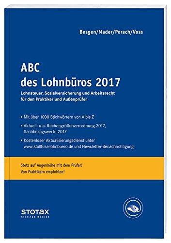 ABC des Lohnbüros 2017: Lohn- und Gehaltsabrechnung 2017 von A-Z. Lohnsteuer. Sozialversicherung. Mit Beiträgen zum Arbeitsrecht