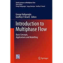 Introduction to Multiphase Flow: Basic Concepts, Applications and Modelling (Zurich Lectures on Multiphase Flow)