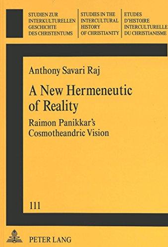 A New Hermeneutic Of Reality Raimon Panikkar S Cosmotheandric Vision Studien Zur Interkulturellen Geschichte