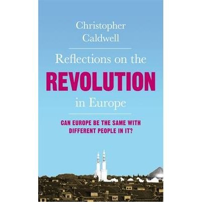 [( Reflections on the Revolution in Europe: Immigration, Islam and the West )] [by: Christopher Caldwell] [May-2009]