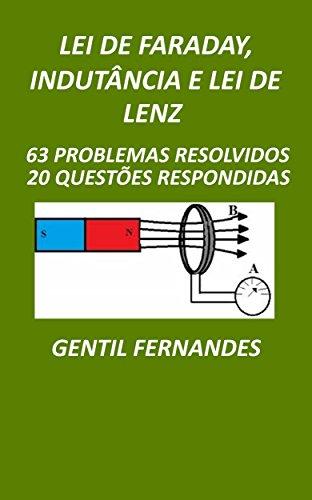 LEI DE FARADAY, INDUTÂNCIA E LEI DE LENZ: 63 PROBLEMAS RESOLVIDOS E 20 QUESTÕES RESPONDIDAS (Portuguese Edition) por GENTIL FERNANDES
