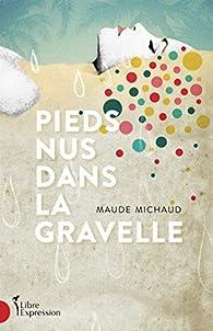 Pieds Nus Dans la Gravelle par Michaud Maude
