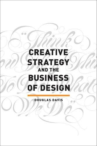 Creative Strategy and the Business of Design por Douglas Davis