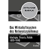 Das Wirtschaftssystem des Nationalsozialismus: Ideologie, Theorie, Politik 1933–1945