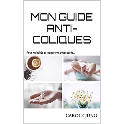 Mon guide anti-coliques: Pour les bébés et les parents désespérés...