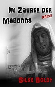 Im Zauber der Madonna von [Boldt, Silke]