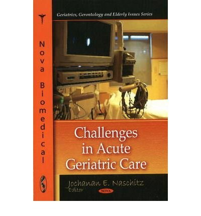 [(Challenges in Acute Geriatric Care)] [ Edited by Jochanan E. Naschitz ] [August, 2009]