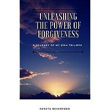 Unleashing The Power Of Forgiveness (English Edition)