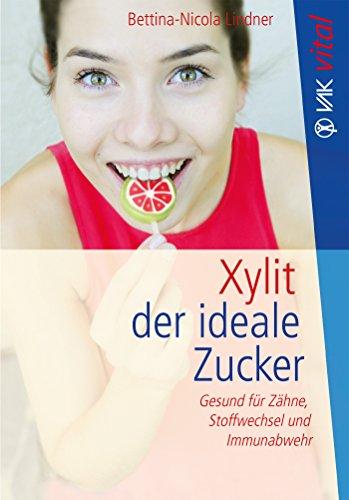 Xylit: Der ideale Zucker: Gesund für Zähne, Stoffwechsel und Immunabwehr (vak vital)