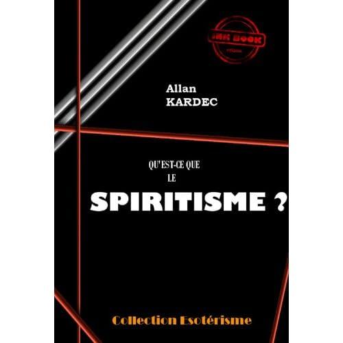 Qu'est-ce que le spiritisme ?: Introduction à la connaissance du monde invisible. Ou des Esprits. (Littérature ésotérique)