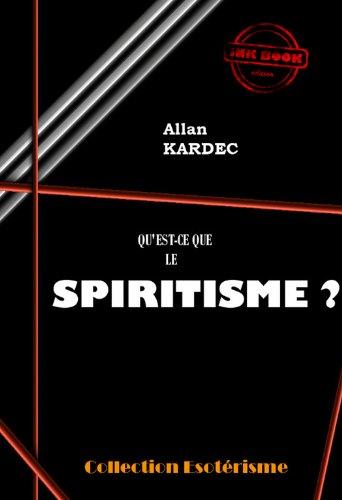 Qu'est-ce que le spiritisme ?: Introduction à la connaissance du monde invisible. Ou des Esprits. (Littérature ésotérique) par Allan Kardec