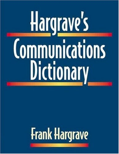 Hargrave's Communications Dictionary: Basic Terms, Equations, Charts and Illustration
