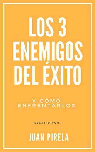 Los 3 enemigos del éxito y como enfrentarlos por Juan Pirela