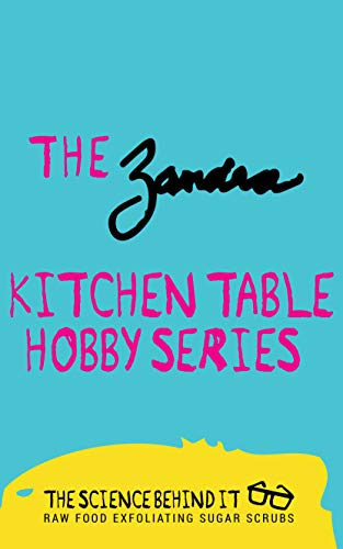 Zandra Kitchen Table Hobby : Scrub Your Troubles Away (The Science Behind It DIY Skincare Series) (English Edition)