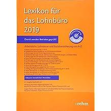 Lexikon für das Lohnbüro 2019: Arbeitslohn, Lohnsteuer und Sozialversicherung von A-Z