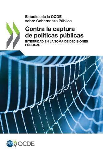 Estudios de la OCDE sobre Gobernanza Pública Contra la captura de políticas públicas: Integridad en la toma de decisiones públicas