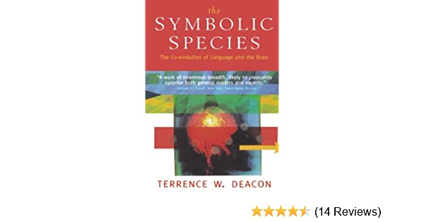 The Symbolic Species The Co Evolution Of Language And The Brain