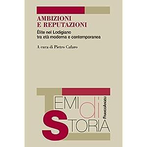 Ambizioni e reputazioni. Élite nel Lodigiano tra età moderna e contemporanea (Temi di storia)