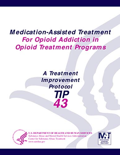 Medication-Assisted Treatment For Opioid Addiction in Opioid Treatment Programs: Treatment Improvement Protocol Series (Tip 43) (English Edition)