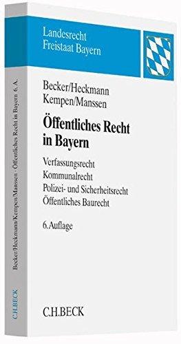 Öffentliches Recht in Bayern: Verfassungsrecht, Kommunalrecht, Polizei- und Sicherheitsrecht, Öffentliches Baurecht (Landesrecht Freistaat Bayern) by Ulrich Becker (2014-12-01)