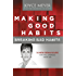 Making Good Habits, Breaking Bad Habits: 14 New Behaviours That Will Energise Your Life