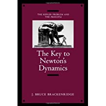 The Key to Newton's Dynamics: The Kepler Problem and the Principia by J Bruce Brackenridge (1996-03-21)