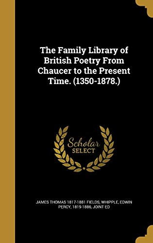 The Family Library of British Poetry From Chaucer to the Present Time. (1350-1878.)