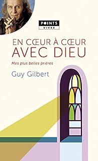 En coeur à coeur avec Dieu - Mes plus belles prières par Guy Gilbert