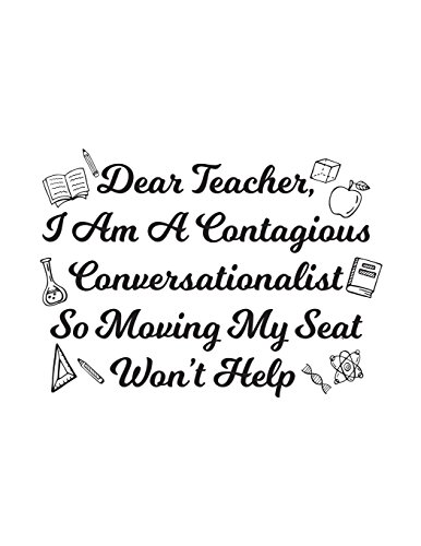 Dear Teacher, I Am A Contagious Conversationalist So Moving My Seat Won't Help: Blank Lined Journal To Write In V5 por Dartan Creations