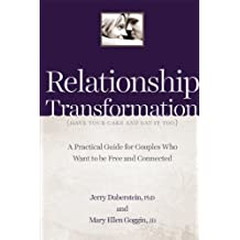 Relationship Transformation: Have Your Cake and Eat It Too: A Guide for Couples Who Want to Be Free and Connected (English Edition)