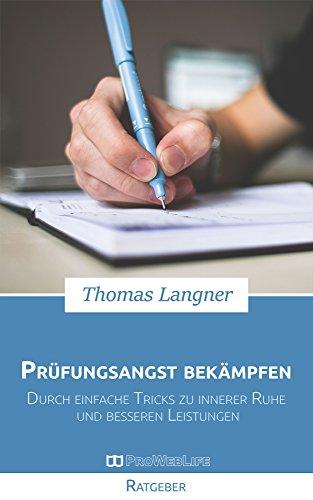 Buchseite und Rezensionen zu 'Prüfungsangst bekämpfen: Durch einfache Tricks zu innerer Ruhe und besseren Leistungen' von Thomas Langner