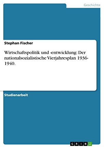 Wirtschaftspolitik und -entwicklung: Der nationalsozialistische Vierjahresplan 1936- 1940.
