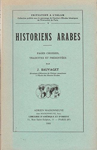 Historiens Arabes : Pages Choisies, Traduites et Presentees par J. Sauvaget