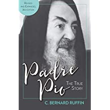Padre Pio: The True Story, Revised and Expanded, 3rd Edition