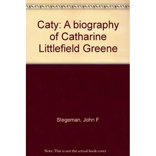 Caty: A biography of Catharine Littlefield Greene by John F Stegeman (1977-08-02)