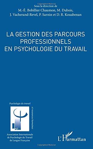 La gestion des parcours professionnels en psychologie du travail par Marc-Éric Bobillier Chaumon